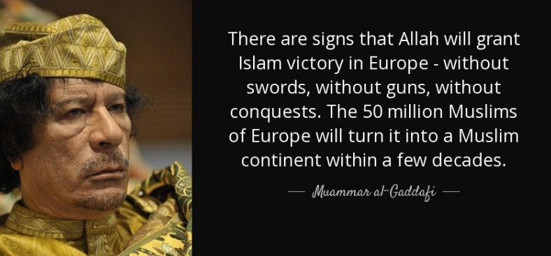 there-are-signs-that-allah-will-grant-islam-victory-in-europe-without-swords-without-muammar-al-gaddafi-conquest-by-immigration